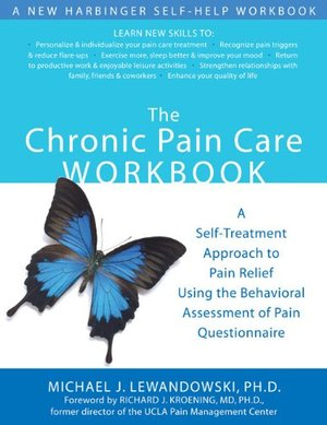 Chronic Pain Care Workbook: A Self-Treatment Approach to Pain Relief Using the Behavioral Assessment of Pain Questionnaire, The
