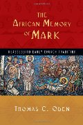 African Memory of Mark: Reassessing Early Church Tradition, The
