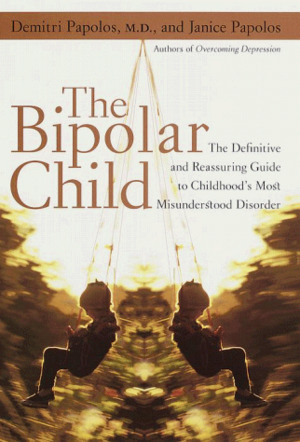 Bipolar Child: The Definitive and Reassuring Guide to Childhood's Most Misunderstood Disorder, The