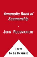 Annapolis Book of Seamanship: 2nd Edition, Revised, The