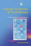 Asperger Syndrome and Psychotherapy: Understanding Asperger Perspectives