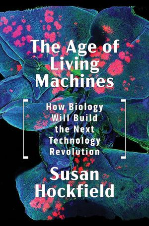 Age of Living Machines: How Biology Will Build the Next Technology Revolution, The
