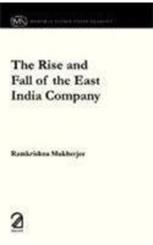 Rise and Fall of the East India Company, The