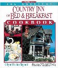 American Country Inn and Bed & Breakfast Cookbook, Vol. 1: More than 1,700 Crowd-Pleasing Recipes from 500 American Inns, The