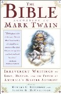 Bible According to Mark Twain: Irreverent Writings on Eden, Heaven, and the Flood by America's Master Satirist, The