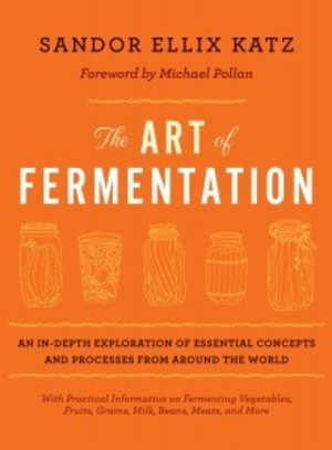 Art of Fermentation: An In-Depth Exploration of Essential Concepts and Processes from Around the World, The