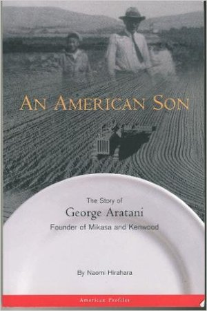 American Son: The Story of George Aratani : Founder of Mikasa and Kenwood (American Profiles), An