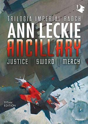 Ancillary. Justice-Sword-Mercy. Trilogia Imperial Radch. Titan edition