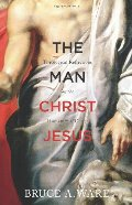 Man Christ Jesus: Theological Reflections on the Humanity of Christ, The