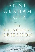 Magnificent Obsession Participant's Guide: Embracing the God-Filled Life, The