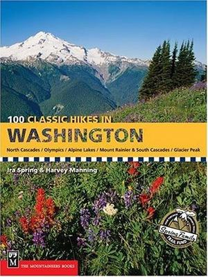 100 Classic Hikes in Washington: North Cascades, Olympics, Mount Rainer & South Cascades, Alpine Lakes, Glacier Peak