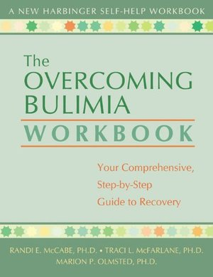 Overcoming Bulimia Workbook: Your Comprehensive Step-by-Step Guide to Recovery (New Harbinger Self-Help Workbook), The