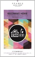 Becoming Home: Adoption, Foster Care, and Mentoring--Living Out God's Heart for Orphans