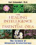 Healing Intelligence Of Essential Oils, The