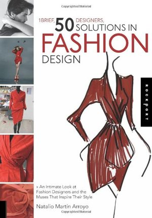 01 Brief, 50 Designers, 50 Solutions in Fashion Design: An Intimate Look at Fashion Designers and the Muses That Inspire Their Style