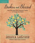 Broken and Blessed - Women's Bible Study Leader Kit: How God Used One Imperfect Family to Change the World