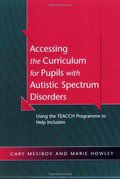 Accessing the Curriculum for Pupils with Autistic Spectrum Disorders: Using the TEACCH Programme to Help Inclusion