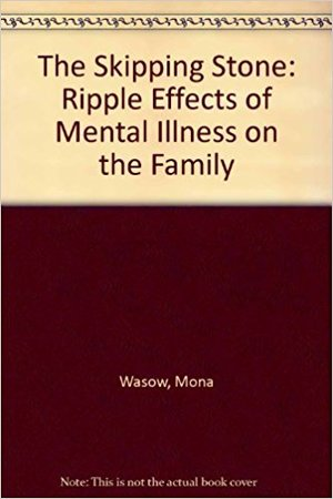 Skipping Stone: The Rippling Effect of Mental Illness in the Family, The