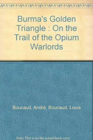 Burma's Golden Triangle : On the Trail of the Opium Warlords