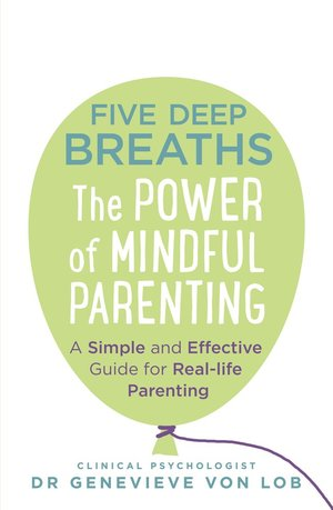 Five Deep Breaths; The Power of Mindful Parenting