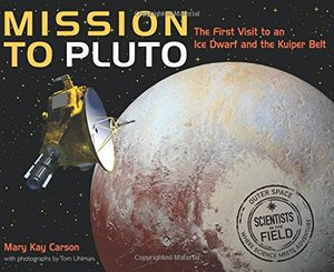 Mission to Pluto: The First Visit to an Ice Dwarf and the Kuiper Belt (Scientists in the Field Series)