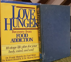 Love Hunger: Recovery from Food Addiction- 10-stage Life Plan for Your Body, Mind, and Soul