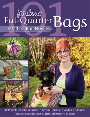 101 Fabulous Fat-Quarter Bags with M'Lis: 10 Projects for Totes & Purses  Ideas for Embellishments, Trim, Embroidery & Beads  Stylish Finishes-Handles & Closures