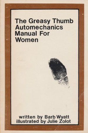 Greasy Thumb: Automechanics Manual for Women, The