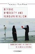 Beyond Hybridity and Fundamentalism: Emerging Muslim Identity in Globalized India