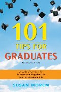 101 tips for graduates : a code of conduct for success and happiness in your professional life