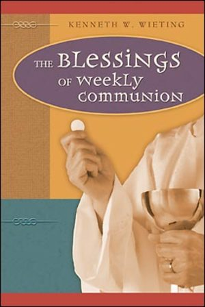 Blessings of Weekly Communion, The