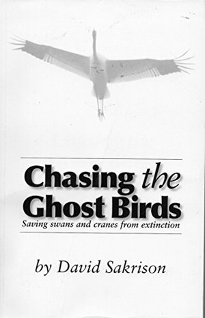 Chasing the Ghost Birds: Saving Swans and Cranes from Extinction
