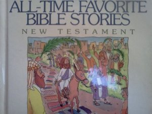 All-Time Favorite Bible Stories of the New Testament