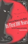 Industrial Workers of the World: Its First One Hundred Years: 1905-2005, The