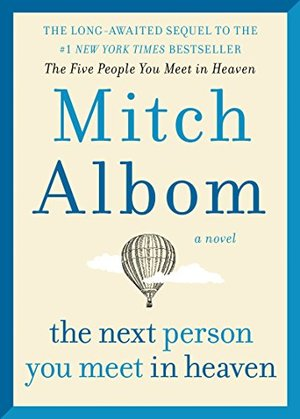 Next Person You Meet in Heaven: The Sequel to The Five People You Meet in Heaven, The