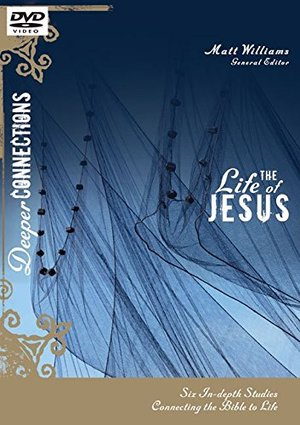 Deeper Connections:  Life of Jesus: Six In-Depth Studies Connecting the Bible to Life, The
