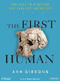 First Human: The Race to Discover Our Earliest Ancestors, The
