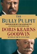 Bully Pulpit: Theodore Roosevelt, William Howard Taft, and the Golden Age of Journalism, The