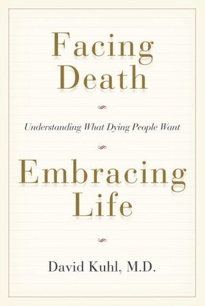 Facing Death, Embracing Life: Understanding What Dying People Want