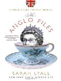 Anglo Files: A Field Guide to the British, The