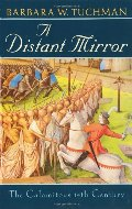 Distant Mirror:  The Calamitous 14th Century, A