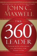 360 Degree Leader: Developing Your Influence from Anywhere in the Organization, The
