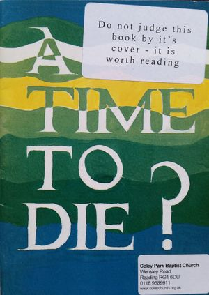 Time to Die? A Christian view of euthanasia, A