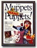 Muppets Make Puppets: How to Create and Operate Over 35 Great Puppets Using Stuff from Around Your House, The