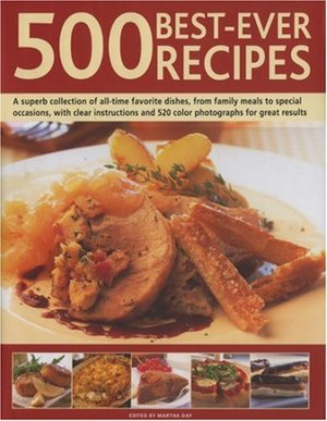 Best-ever 500 recipes : a superb collection of 500 all-time favourite recipes, with step-by-step instructions and 550 colour photographs