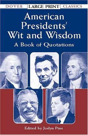 American Presidents'  Wit and Wisdom: A Book of Quotations (Dover Large Print Classics)