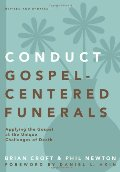 Conduct Gospel-Centered Funerals: Applying the Gospel at the Unique Challenges of Death (Practical Shepherding Series)