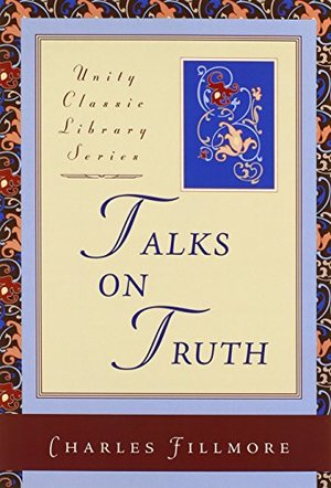 Talks on Truth (Unity Classic Library)