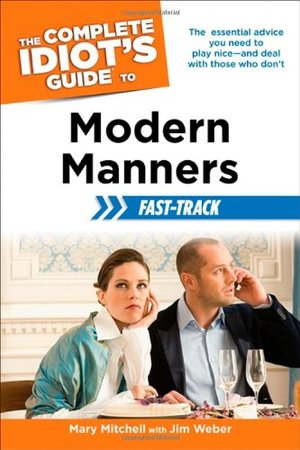 Complete Idiot's Guide to Modern Manners Fast-Track (Idiot's Guides), The