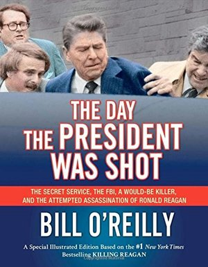 Day the President Was Shot: The Secret Service, the FBI, a Would-Be Killer, and the Attempted Assassination of Ronald Reagan, The